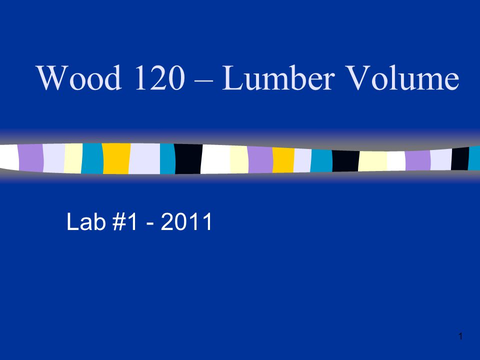 Wood 120 – Lumber Volume Lab #1 - 2011 1