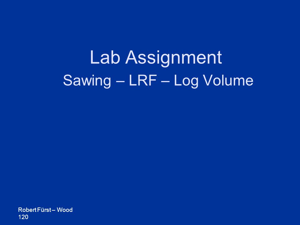 Robert Fürst – Wood 120 Lab Assignment Sawing – LRF – Log Volume