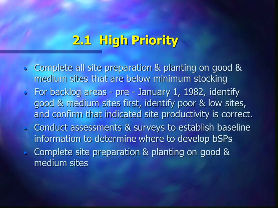 2.1 High Priority n Conduct appropriate surveys or brushing treatments to protect existing investments by ensuring impeded areas remain Satisfactorily Restocked (SR) and achieve desired objectives and obligations.