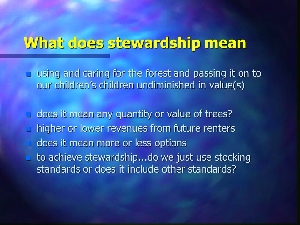 Objectives To raise the question… n what does stewardship mean n who gets to make the decisions n what values do we want to steward n where do we express those values