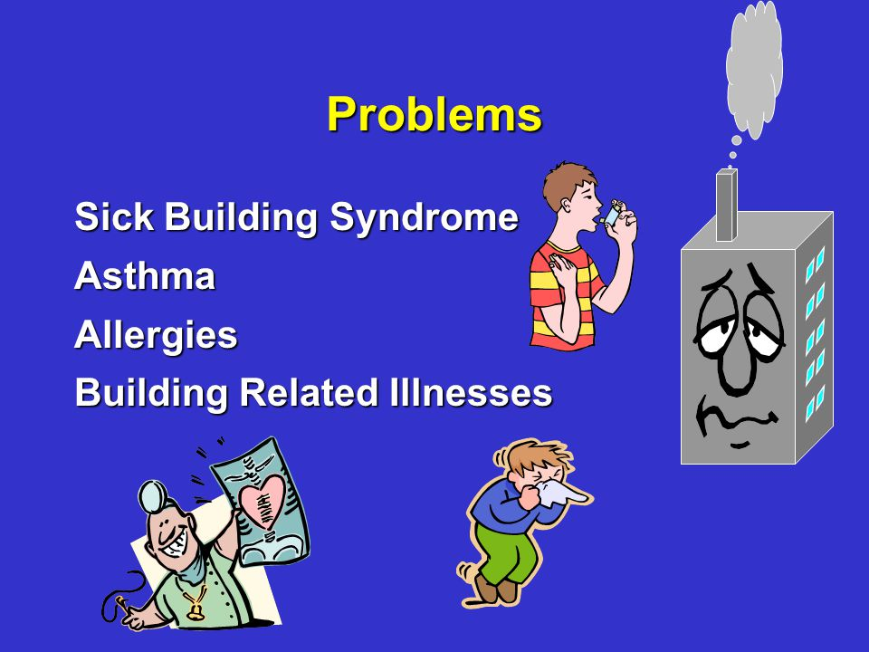 Problems Sick Building Syndrome AsthmaAllergies Building Related Illnesses