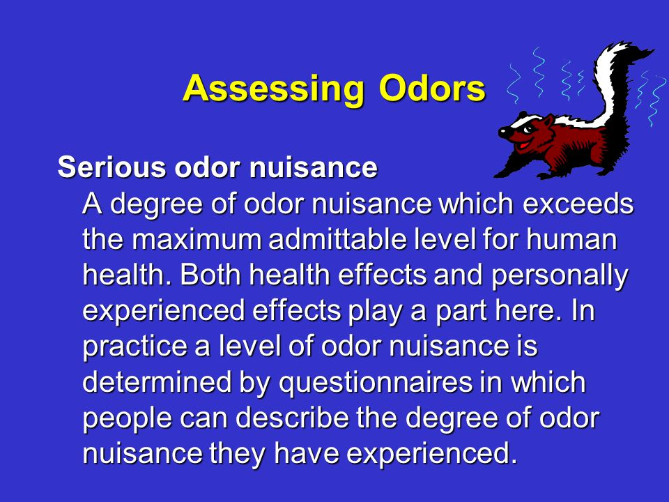 Assessing Odors Serious odor nuisance A degree of odor nuisance which exceeds the maximum admittable level for human health.