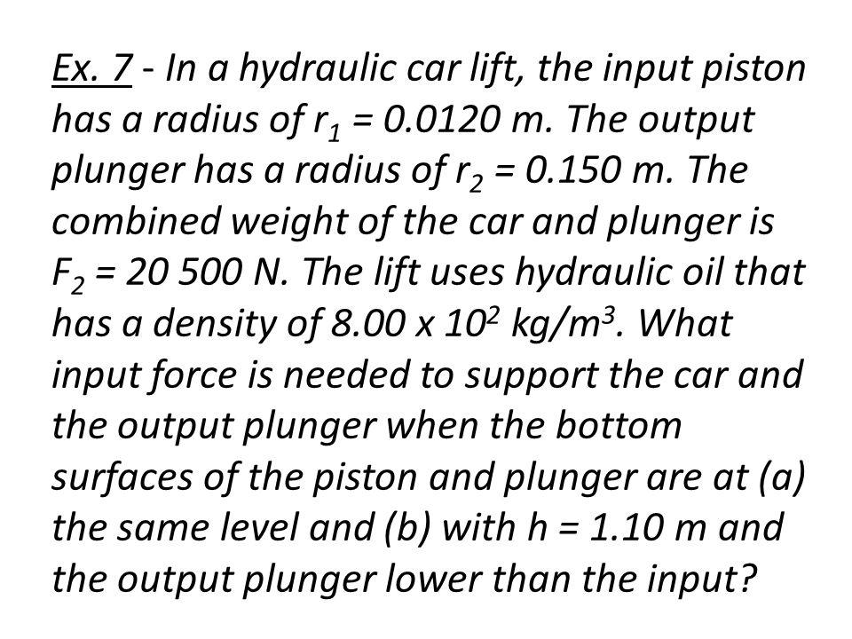 Ex.7 - In a hydraulic car lift, the input piston has a radius of r 1 = 0.0120 m.