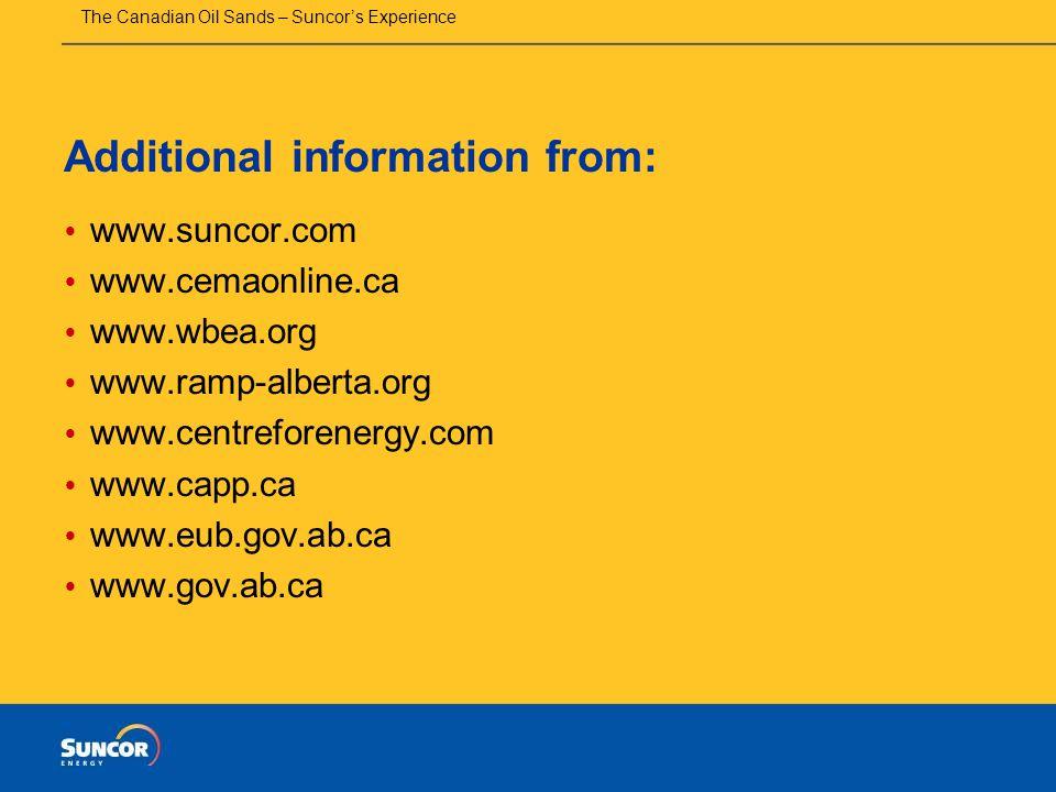 The Canadian Oil Sands – Suncor's Experience Additional information from:  www.suncor.com  www.cemaonline.ca  www.wbea.org  www.ramp-alberta.org  www.centreforenergy.com  www.capp.ca  www.eub.gov.ab.ca  www.gov.ab.ca