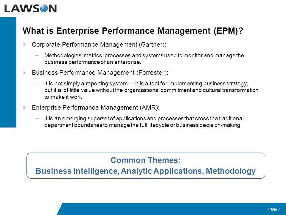 Page 3 What is Enterprise Performance Management (EPM)?  Corporate Performance Management (Gartner): –Methodologies, metrics, processes and systems u