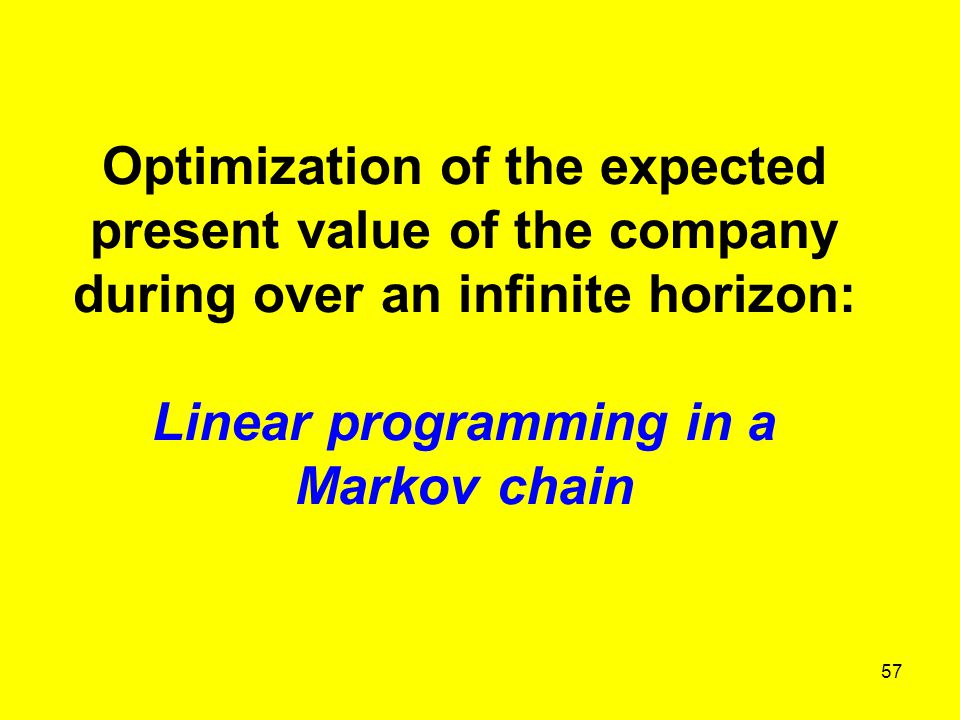 57 Optimization of the expected present value of the company during over an infinite horizon: Linear programming in a Markov chain