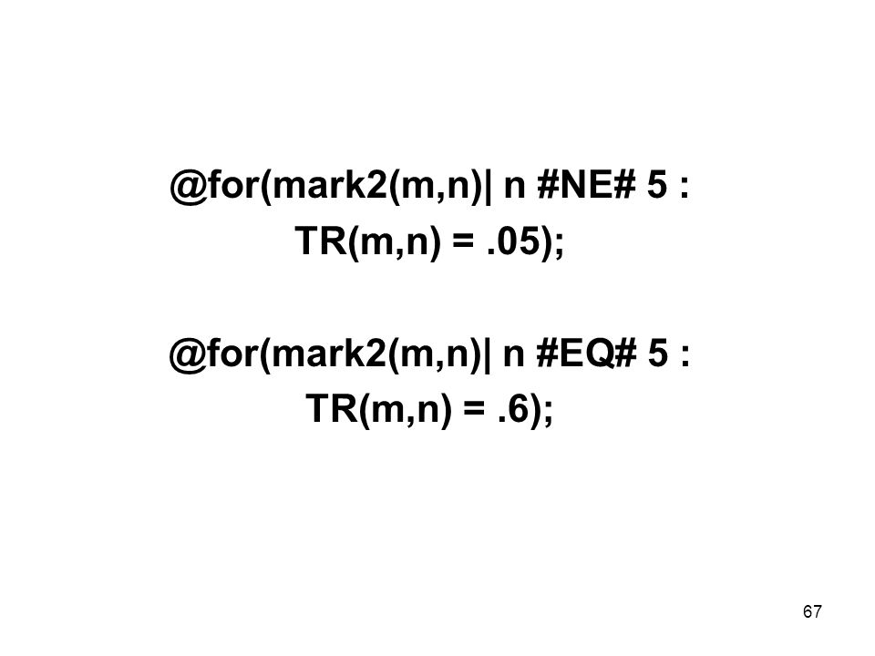67 @for(mark2(m,n)| n #NE# 5 : TR(m,n) =.05); @for(mark2(m,n)| n #EQ# 5 : TR(m,n) =.6);