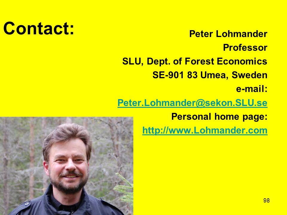 98 Contact: Peter Lohmander Professor SLU, Dept.