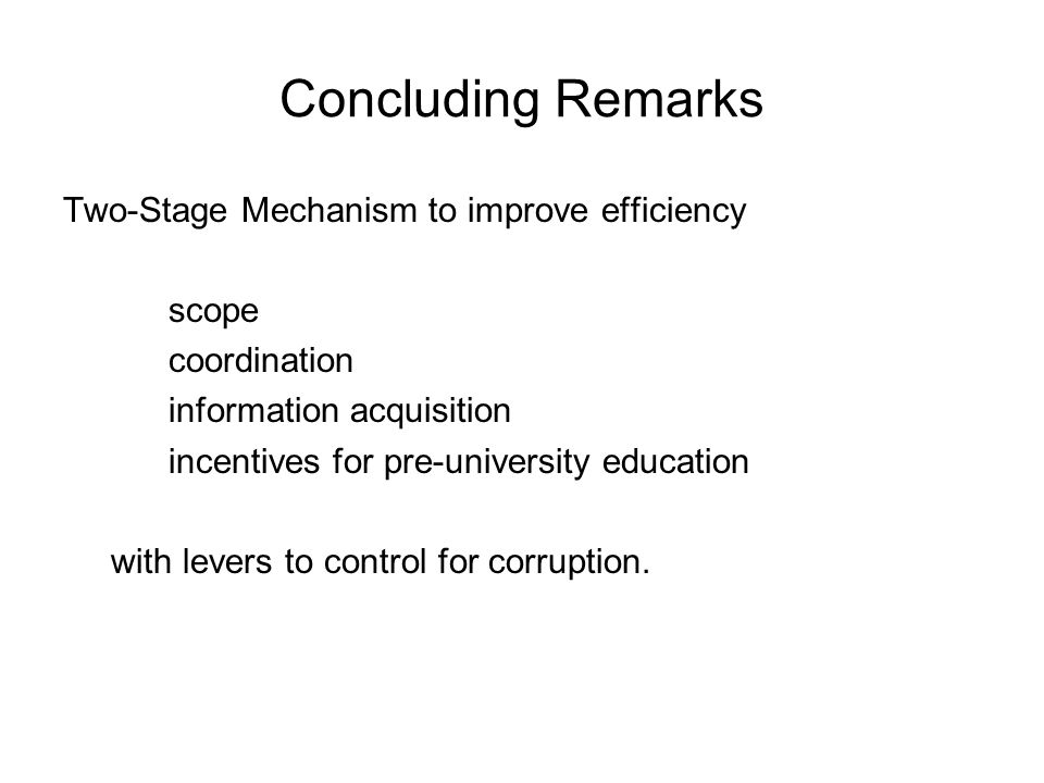 Concluding Remarks Two-Stage Mechanism to improve efficiency scope coordination information acquisition incentives for pre-university education with l