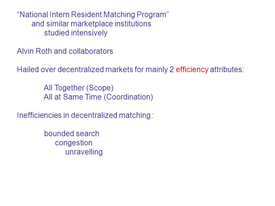 """National Intern Resident Matching Program"" and similar marketplace institutions studied intensively Alvin Roth and collaborators Hailed over decentra"