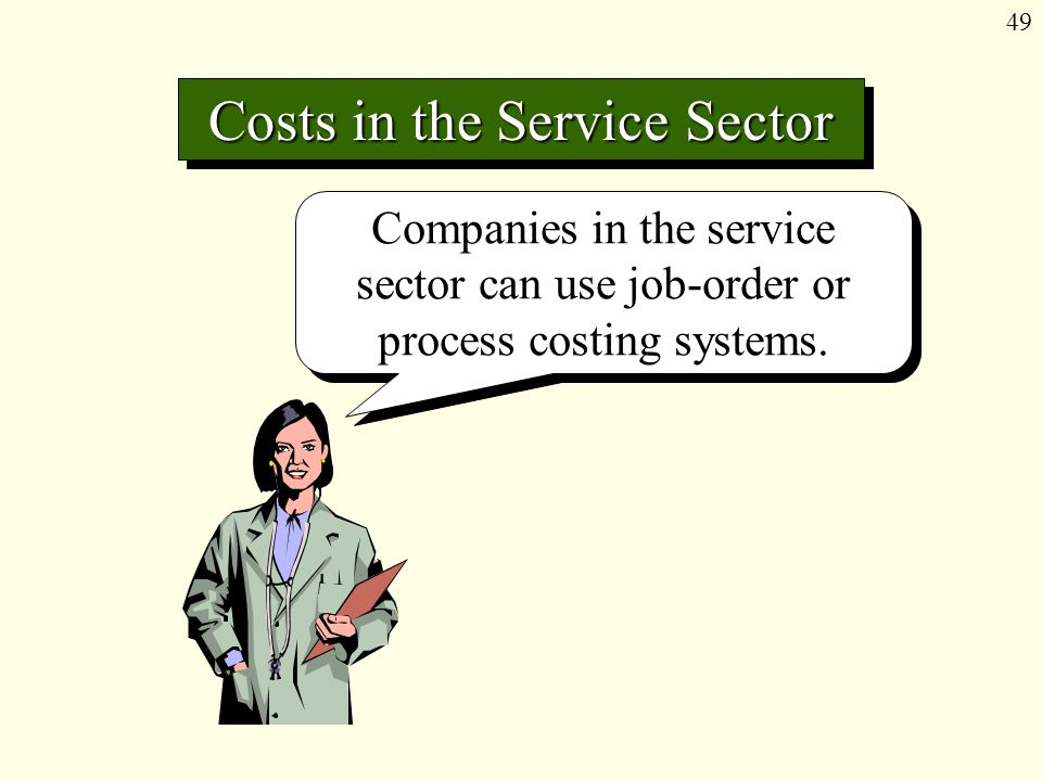 49 Costs in the Service Sector Companies in the service sector can use job-order or process costing systems.