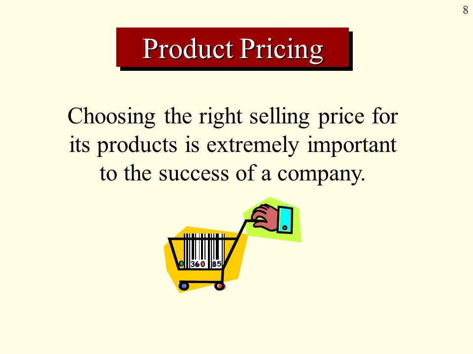 8 Product Pricing Choosing the right selling price for its products is extremely important to the success of a company.
