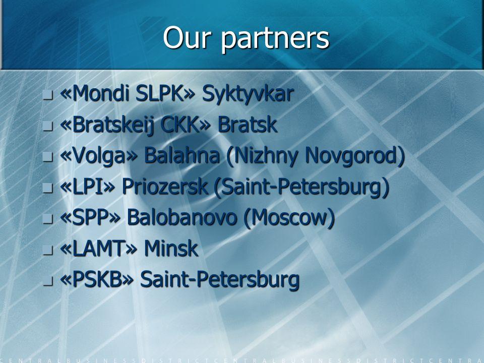 Our partners «Mondi SLPK» Syktyvkar «Mondi SLPK» Syktyvkar «Bratskeij CKK» Bratsk «Bratskeij CKK» Bratsk «Volga» Balahna (Nizhny Novgorod) «Volga» Balahna (Nizhny Novgorod) «LPI» Priozersk (Saint-Petersburg) «LPI» Priozersk (Saint-Petersburg) «SPP» Balobanovo (Moscow) «SPP» Balobanovo (Moscow) «LAMT» Minsk «LAMT» Minsk «PSKB» Saint-Petersburg «PSKB» Saint-Petersburg