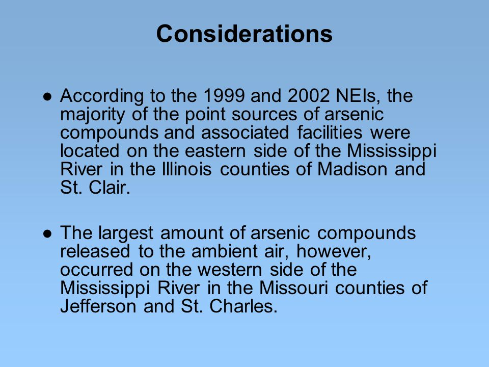 Considerations ● According to the 1999 and 2002 NEIs, the majority of the point sources of arsenic compounds and associated facilities were located on