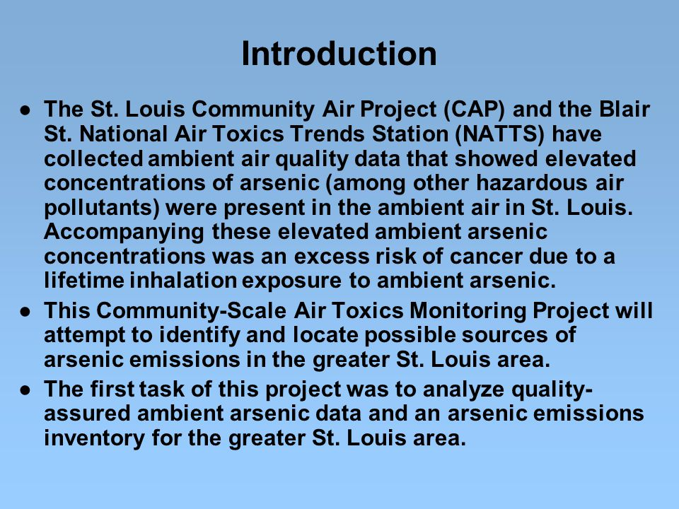 Introduction ● The St. Louis Community Air Project (CAP) and the Blair St. National Air Toxics Trends Station (NATTS) have collected ambient air quali