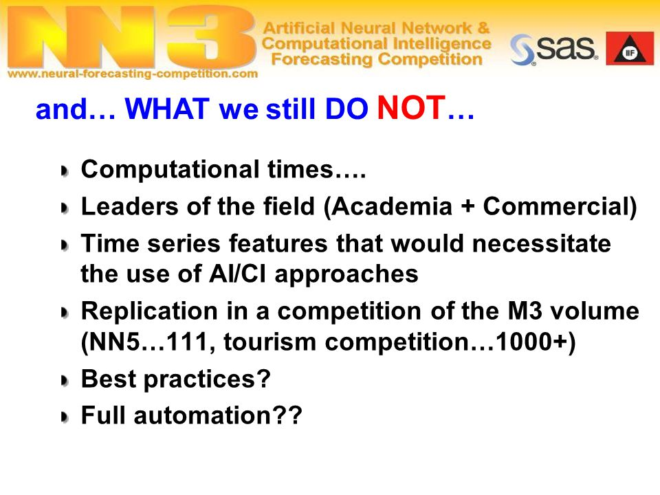 2005 SAS & IIF Grant Computational times…. Leaders of the field (Academia + Commercial) Time series features that would necessitate the use of AI/CI a