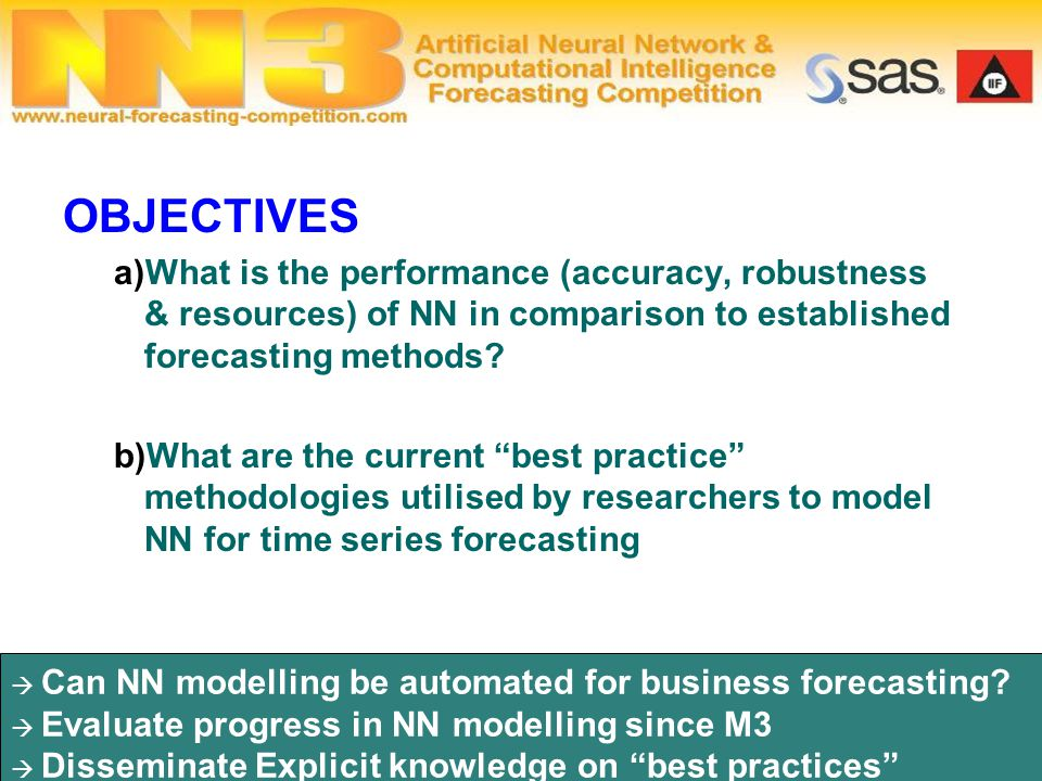 " Can NN modelling be automated for business forecasting?  Evaluate progress in NN modelling since M3  Disseminate Explicit knowledge on ""best pract"