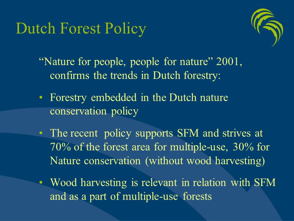 "Dutch Forest Policy ""Nature for people, people for nature"" 2001, confirms the trends in Dutch forestry: Forestry embedded in the Dutch nature conserva"
