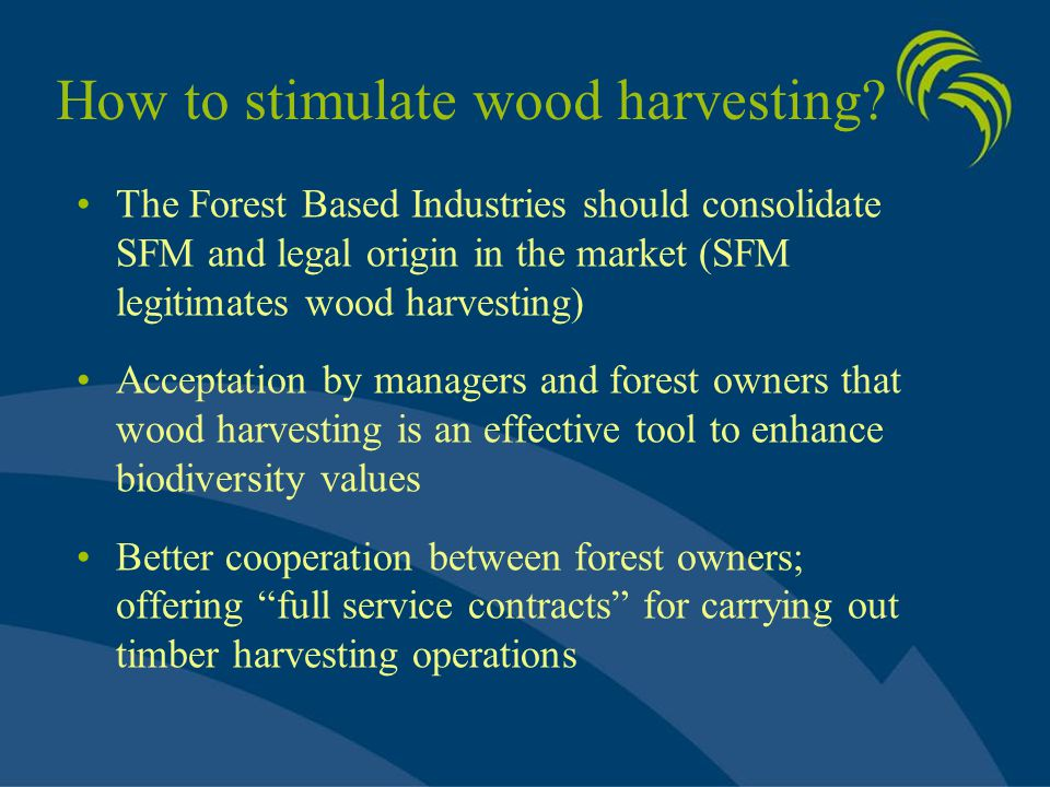 How to stimulate wood harvesting? The Forest Based Industries should consolidate SFM and legal origin in the market (SFM legitimates wood harvesting)