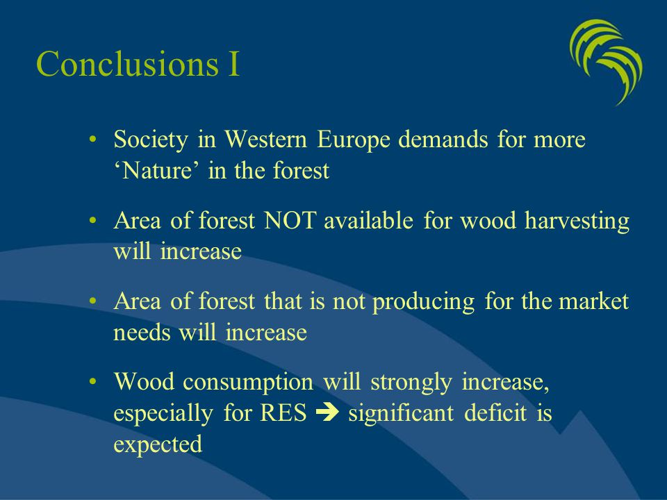 Conclusions I Society in Western Europe demands for more 'Nature' in the forest Area of forest NOT available for wood harvesting will increase Area of