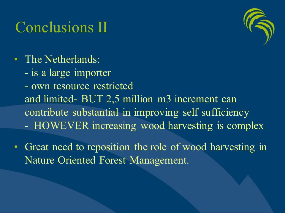 Conclusions II The Netherlands: - is a large importer - own resource restricted and limited- BUT 2,5 million m3 increment can contribute substantial i