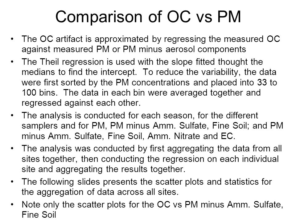 Comparison of OC vs PM The OC artifact is approximated by regressing the measured OC against measured PM or PM minus aerosol components The Theil regr