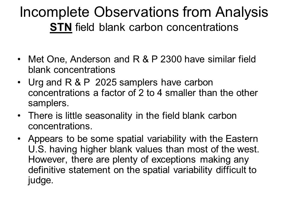 Incomplete Observations from Analysis STN field blank carbon concentrations Met One, Anderson and R & P 2300 have similar field blank concentrations U