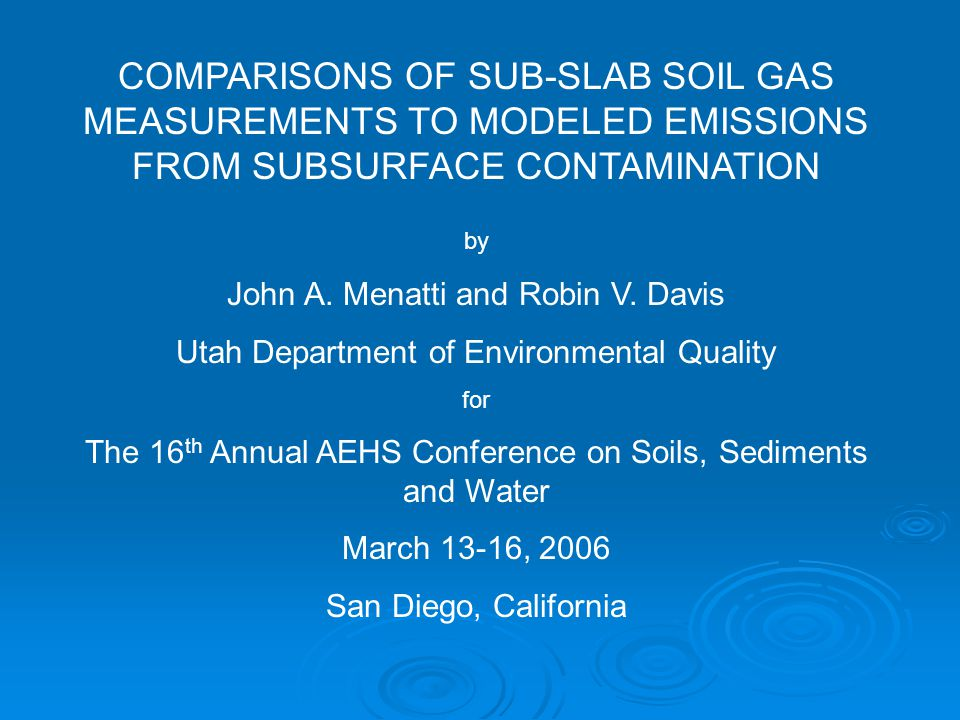 COMPARISONS OF SUB-SLAB SOIL GAS MEASUREMENTS TO MODELED EMISSIONS FROM SUBSURFACE CONTAMINATION by John A.