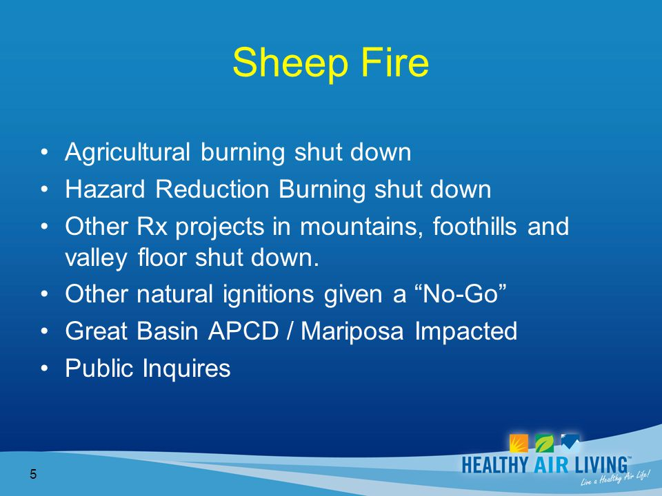 Sheep Fire Agricultural burning shut down Hazard Reduction Burning shut down Other Rx projects in mountains, foothills and valley floor shut down.