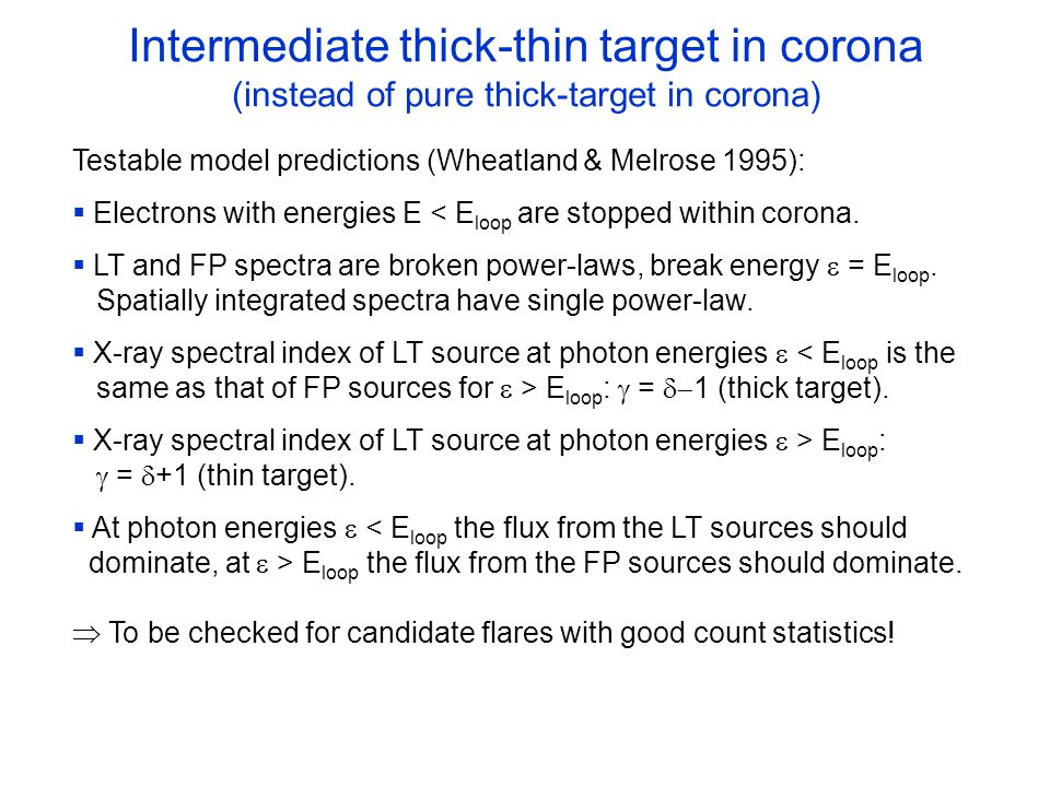 Testable model predictions (Wheatland & Melrose 1995):  Electrons with energies E < E loop are stopped within corona.