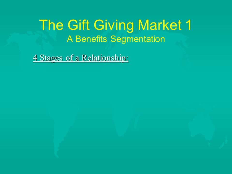 The Gift Giving Market 1 A Benefits Segmentation 4 Stages of a Relationship: