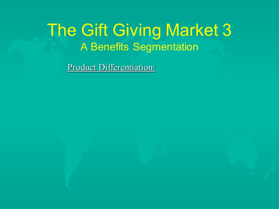 The Gift Giving Market 3 A Benefits Segmentation Product Differentiation: