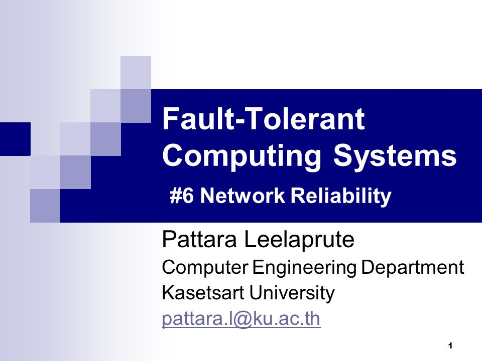 1 Fault-Tolerant Computing Systems #6 Network Reliability Pattara Leelaprute Computer Engineering Department Kasetsart University pattara.l@ku.ac.th