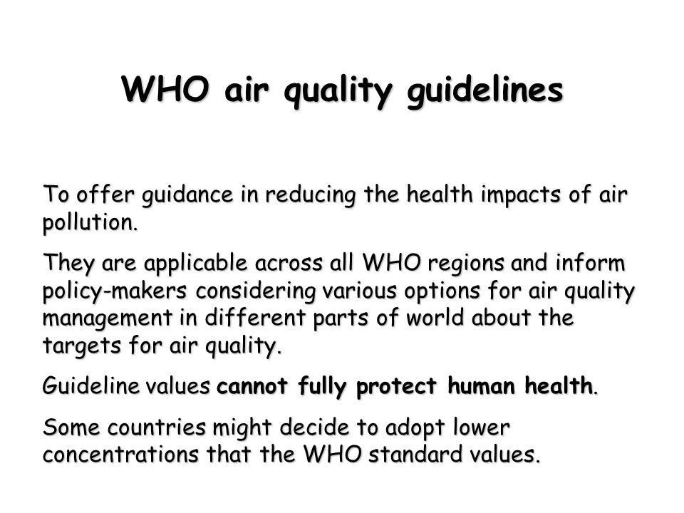 WHO air quality guidelines To offer guidance in reducing the health impacts of air pollution.