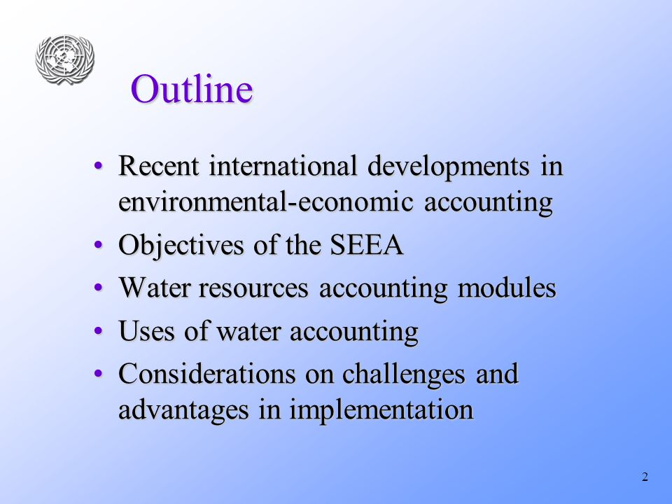 2 Outline Recent international developments in environmental-economic accountingRecent international developments in environmental-economic accounting Objectives of the SEEAObjectives of the SEEA Water resources accounting modulesWater resources accounting modules Uses of water accountingUses of water accounting Considerations on challenges and advantages in implementationConsiderations on challenges and advantages in implementation