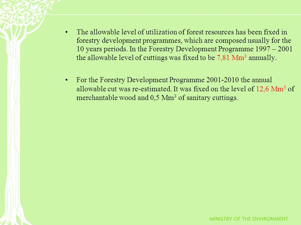 The allowable level of utilization of forest resources has been fixed in forestry development programmes, which are composed usually for the 10 years periods.