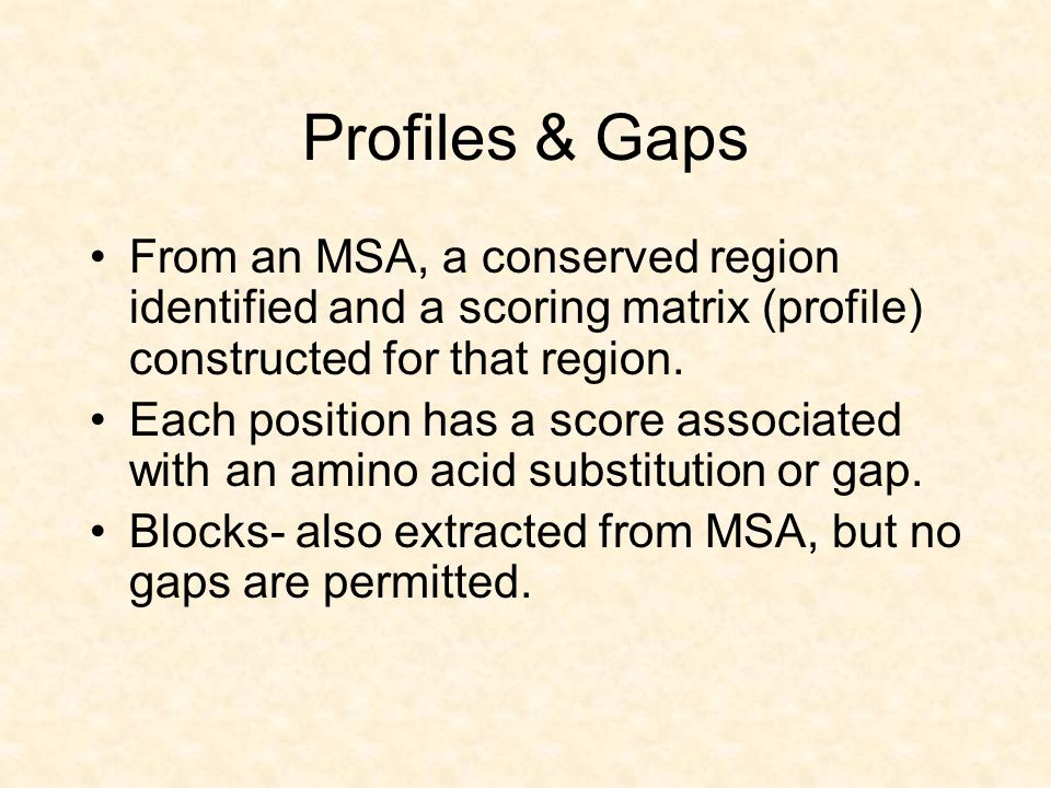 Profiles & Gaps From an MSA, a conserved region identified and a scoring matrix (profile) constructed for that region.