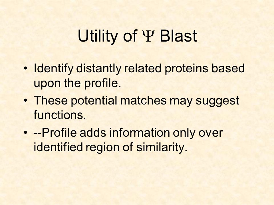 Problem of approach: PSI-BLAST is iterative.Takes best hits and improves the scoring matrix.