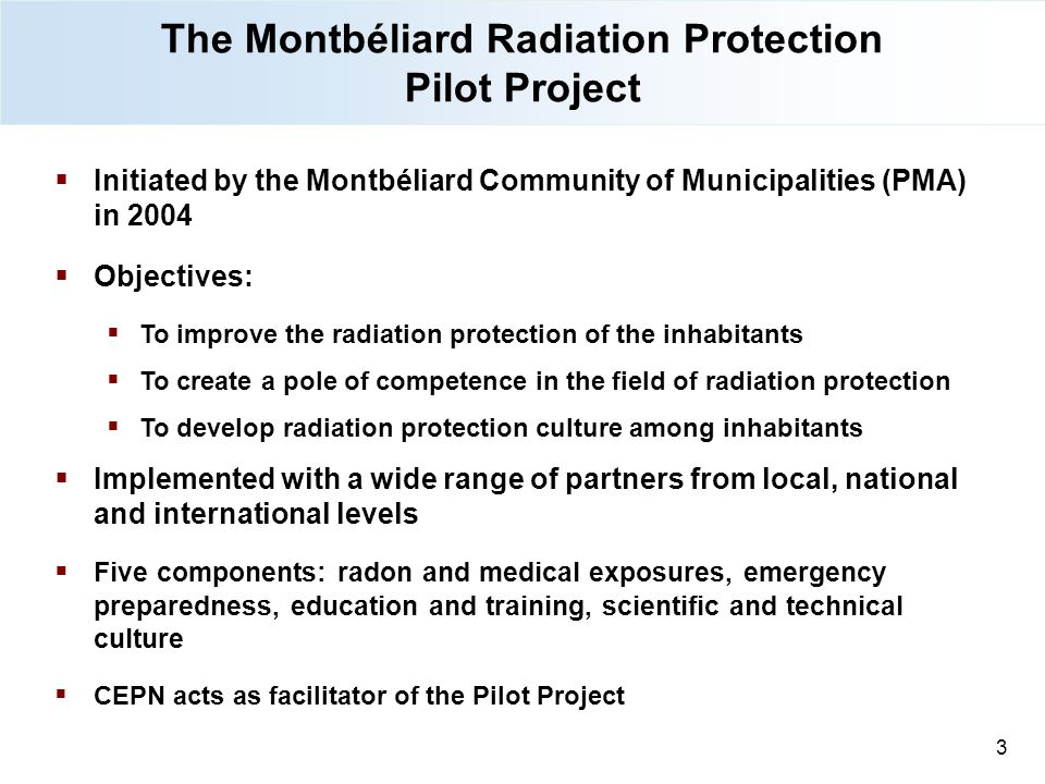 The Montbéliard Radiation Protection Pilot Project  Initiated by the Montbéliard Community of Municipalities (PMA) in 2004  Objectives:  To improve