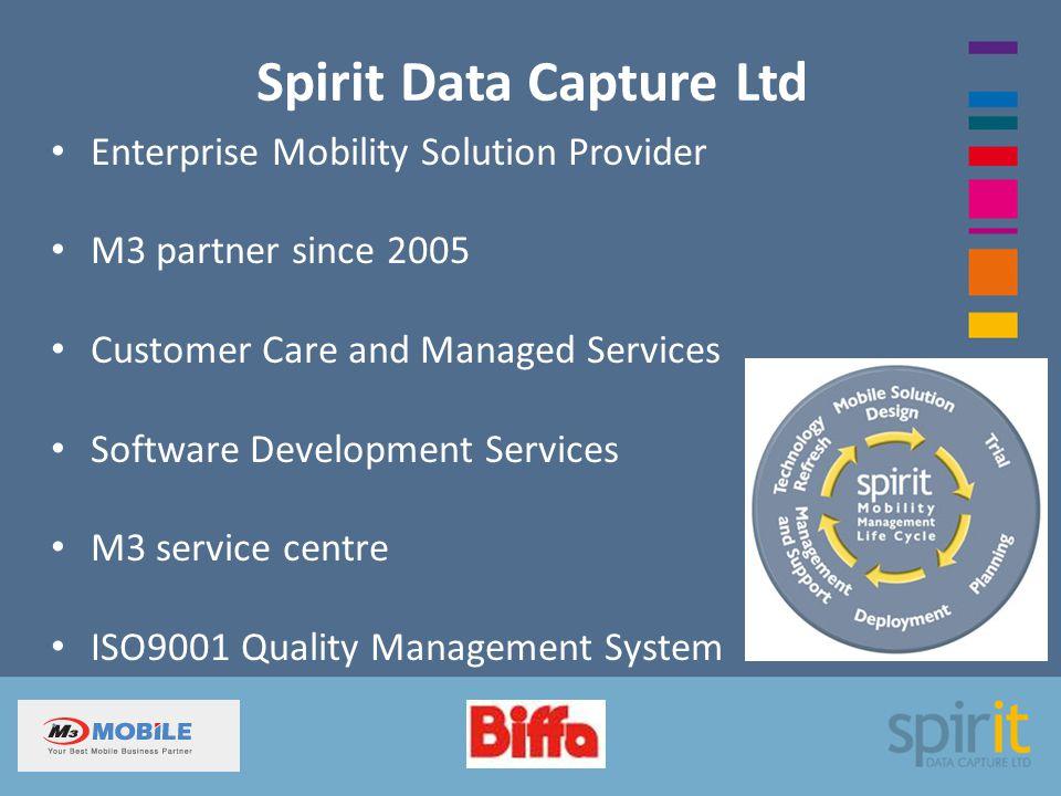 Spirit Data Capture Ltd Enterprise Mobility Solution Provider M3 partner since 2005 Customer Care and Managed Services Software Development Services M