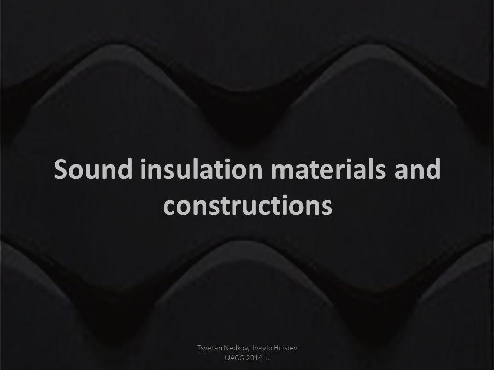 Sound insulation materials and constructions Tsvetan Nedkov, Ivaylo Hristev UACG 2014 г.