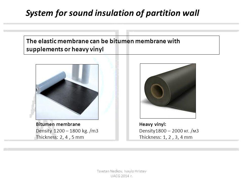 The elastic membrane can be bitumen membrane with supplements or heavy vinyl Bitumen membrane Density 1200 – 1800 kg.