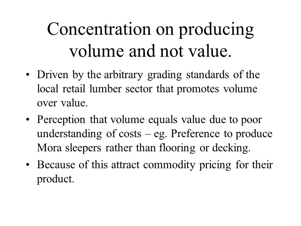 Concentration on producing volume and not value.