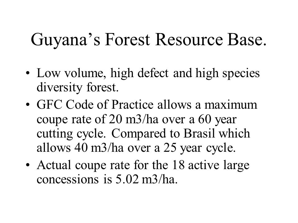 Guyana's Forest Resource Base. Low volume, high defect and high species diversity forest.