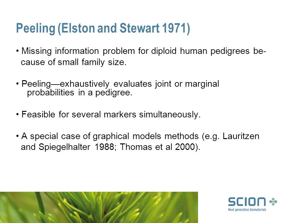 Peeling (Elston and Stewart 1971) Missing information problem for diploid human pedigrees be- cause of small family size.