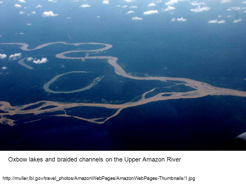 Oxbow lakes and braided channels on the Upper Amazon River http://muller.lbl.gov/travel_photos/AmazonWebPages/AmazonWebPages-Thumbnails/1.jpg
