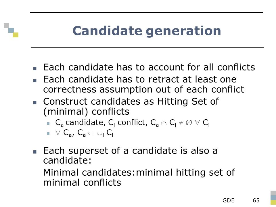 GDE65 Candidate generation Each candidate has to account for all conflicts Each candidate has to retract at least one correctness assumption out of ea