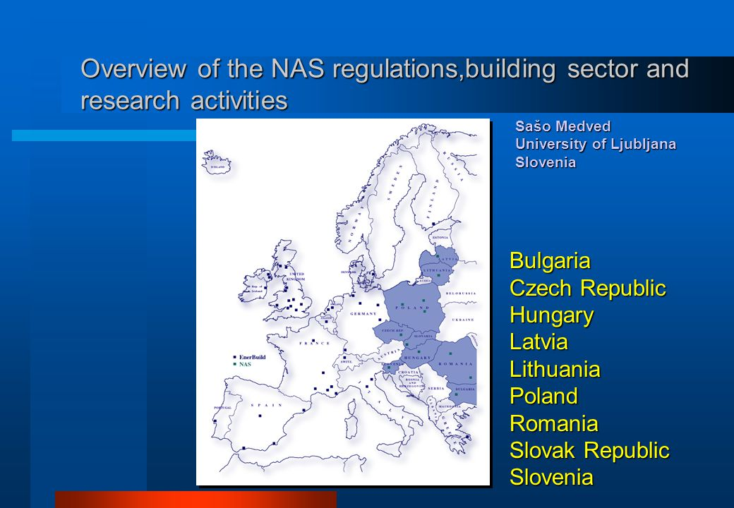 Bulgaria Czech Republic HungaryLatviaLithuaniaPolandRomania Slovak Republic Slovenia Overview of the NAS regulations,building sector and research acti