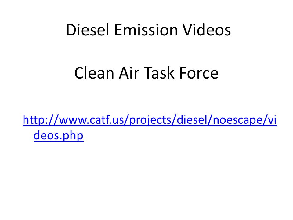 Diesel Emission Videos Clean Air Task Force http://www.catf.us/projects/diesel/noescape/vi deos.php
