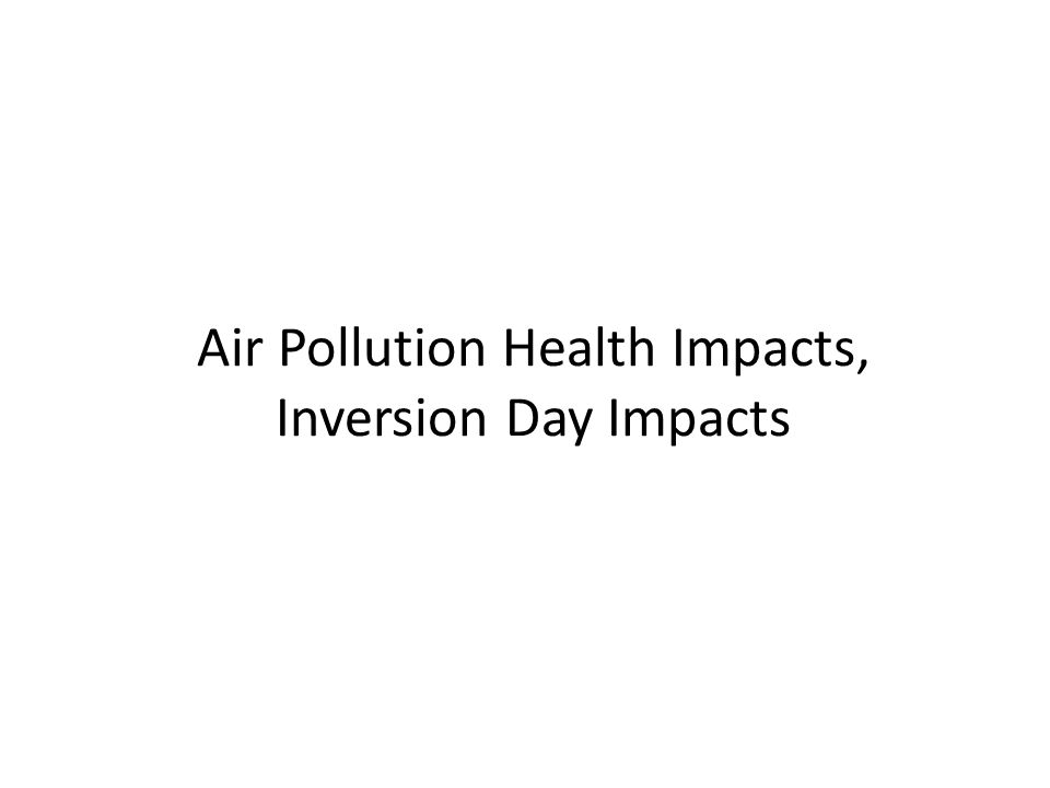 Air Pollution Health Impacts, Inversion Day Impacts